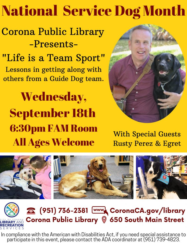 flyer advertising an event at the Corona Public Libaray on Sept. 18 at 6:30 PM. the flyer contains a picture of Rusty Perez with guide dog Egret and pictures of other dogs.